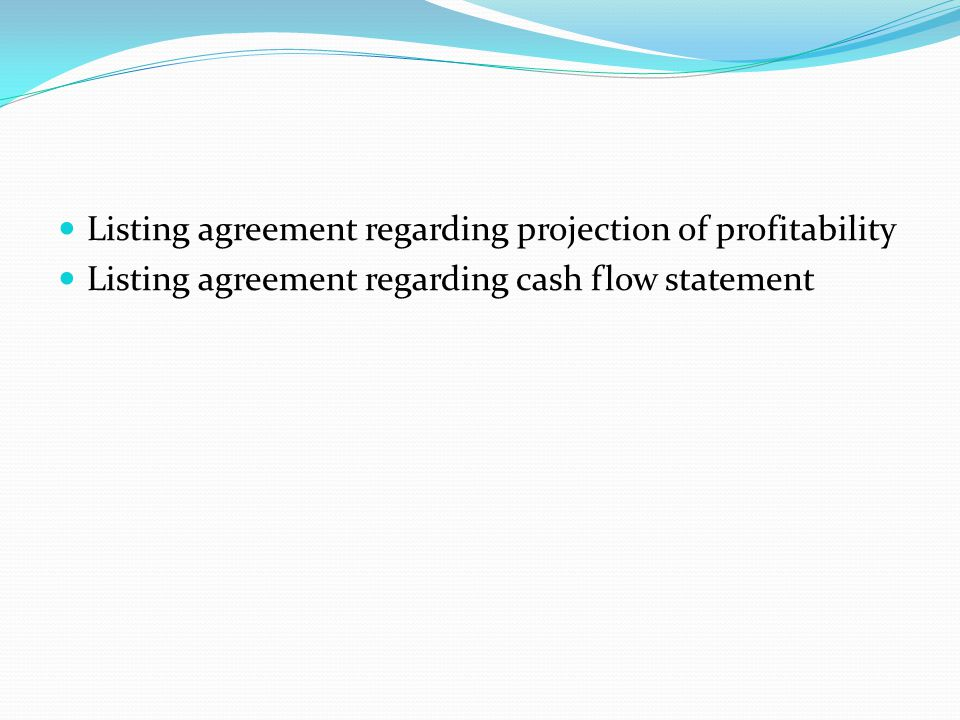 Listing agreement regarding projection of profitability Listing agreement regarding cash flow statement