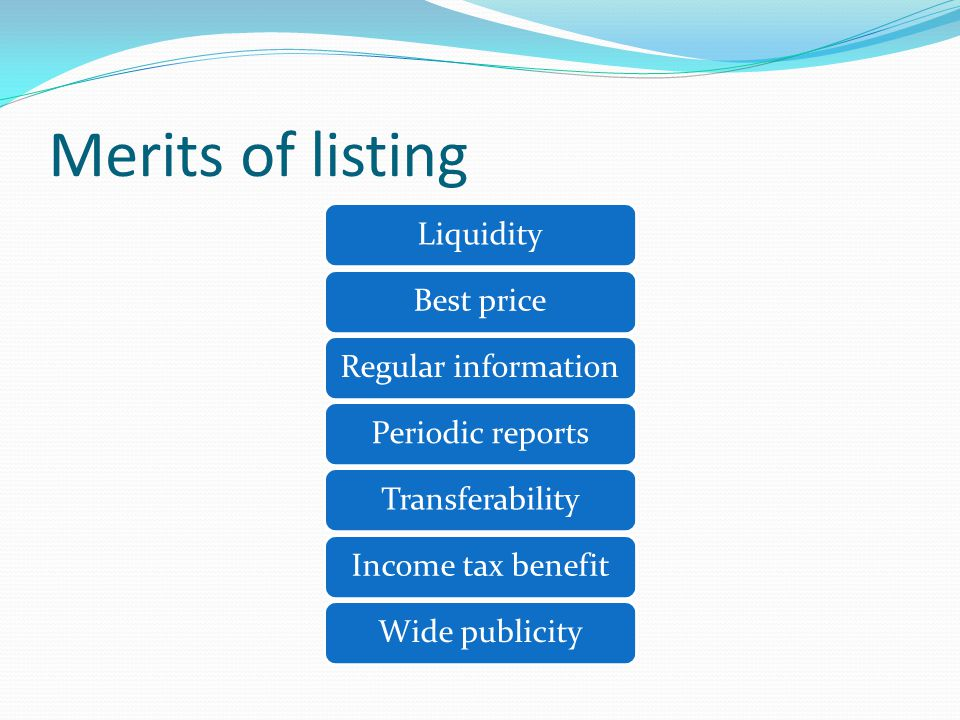Merits of listing LiquidityBest priceRegular informationPeriodic reportsTransferabilityIncome tax benefitWide publicity