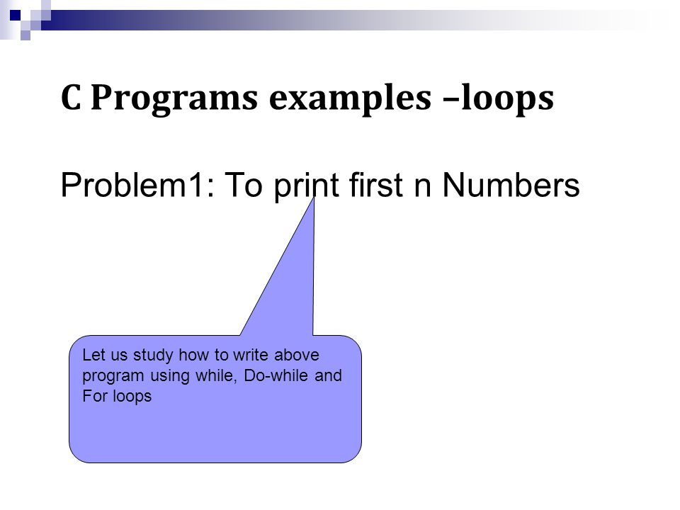 Problem: To print first n Numbers #include void main() { int n, i=1; printf( Enter n ); scanf( %d ,&n); while(i<=n) { printf( %d , i); i++; } Program Using while loop