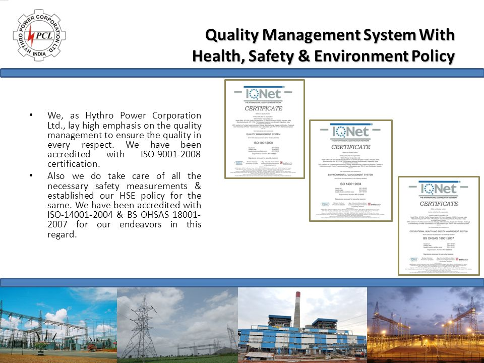 Quality Management System With Health, Safety & Environment Policy We, as Hythro Power Corporation Ltd., lay high emphasis on the quality management t