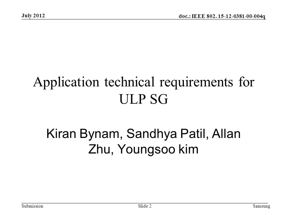 doc.: IEEE 802. 15-12-0381-00-004q Submission Application technical requirements for ULP SG Kiran Bynam, Sandhya Patil, Allan Zhu, Youngsoo kim July 2