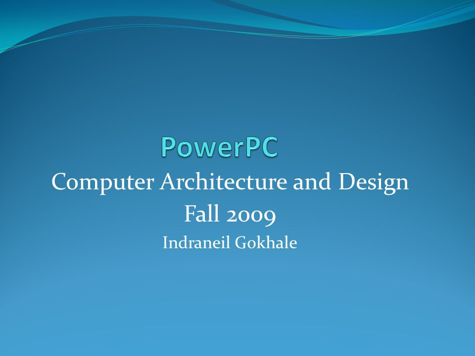 Computer Architecture and Design Fall 2009 Indraneil Gokhale