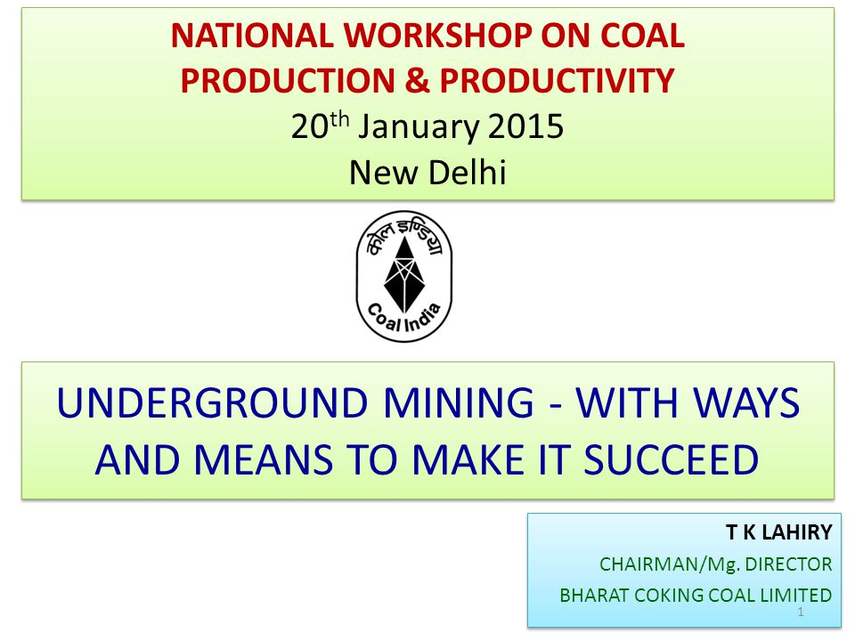 UNDERGROUND MINING - WITH WAYS AND MEANS TO MAKE IT SUCCEED T K LAHIRY CHAIRMAN/Mg.
