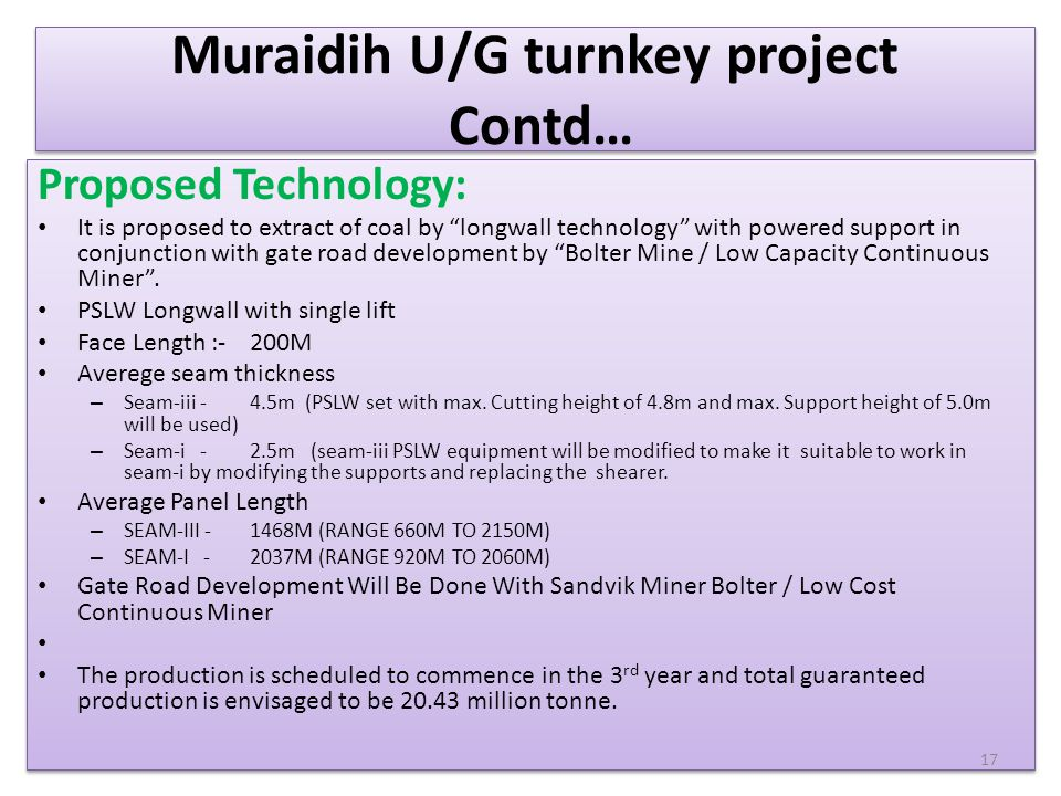 "Muraidih U/G turnkey project Contd… Proposed Technology: It is proposed to extract of coal by ""longwall technology"" with powered support in conjunctio"