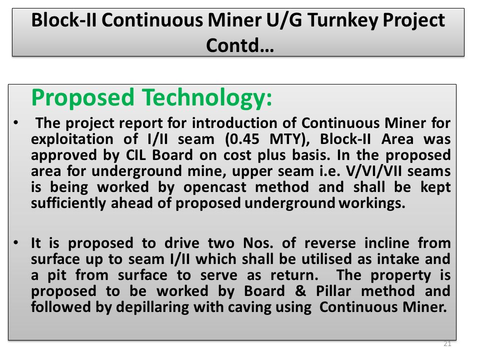 Block-II Continuous Miner U/G Turnkey Project Contd… Proposed Technology: The project report for introduction of Continuous Miner for exploitation of