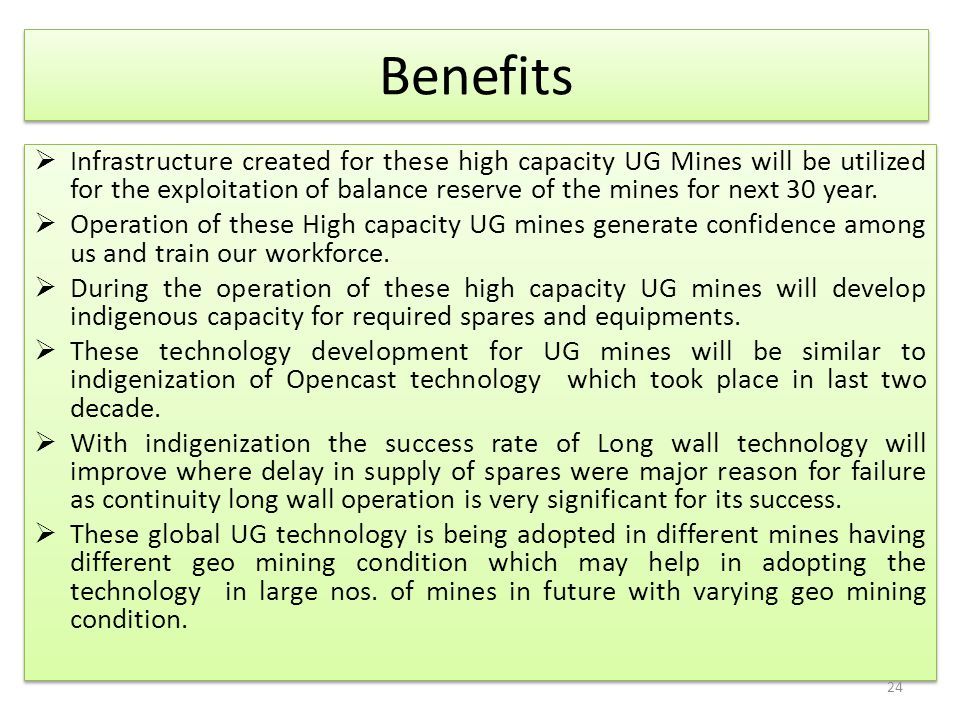 Benefits  Infrastructure created for these high capacity UG Mines will be utilized for the exploitation of balance reserve of the mines for next 30 y