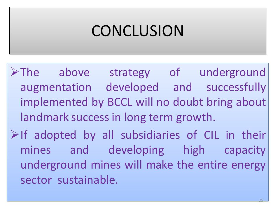 CONCLUSION  The above strategy of underground augmentation developed and successfully implemented by BCCL will no doubt bring about landmark success