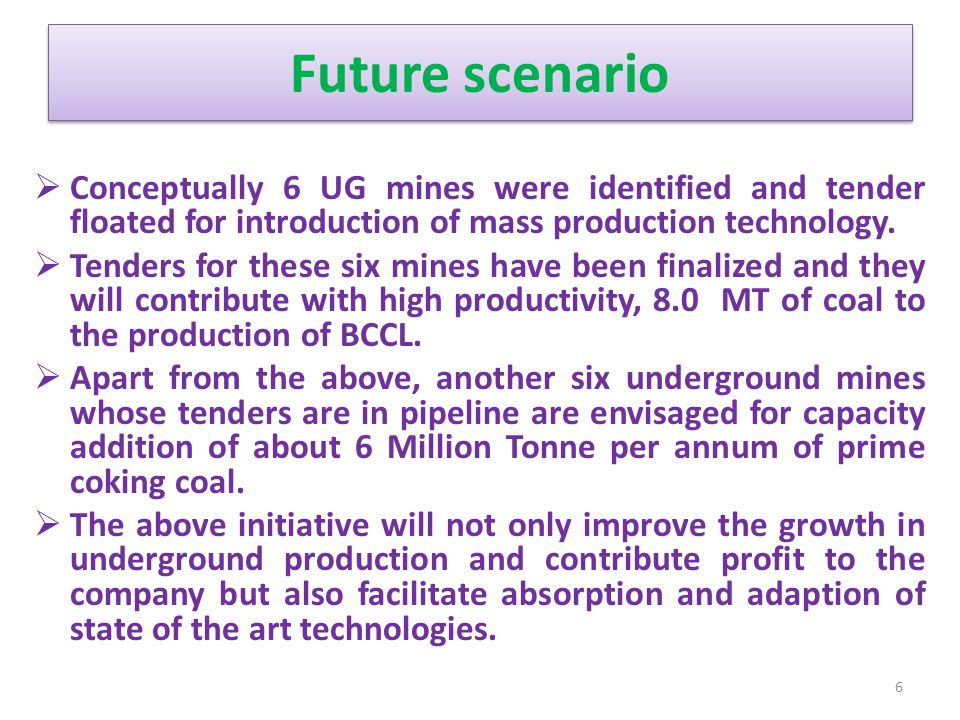 Future scenario  Conceptually 6 UG mines were identified and tender floated for introduction of mass production technology.