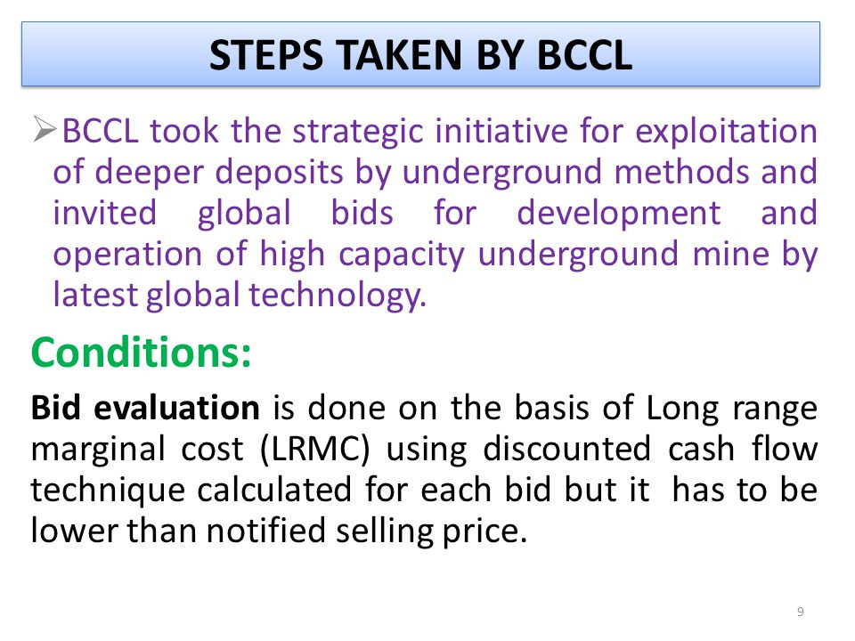 STEPS TAKEN BY BCCL  BCCL took the strategic initiative for exploitation of deeper deposits by underground methods and invited global bids for develo