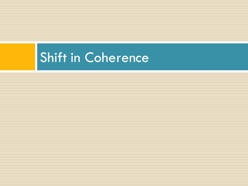 Shift in Coherence