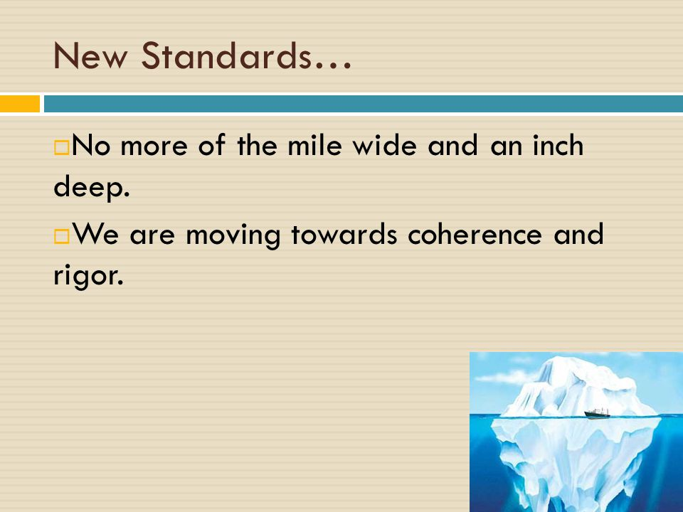 New Standards…  No more of the mile wide and an inch deep.