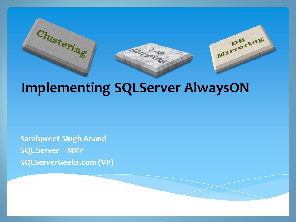 Implementing SQLServer AlwaysON Sarabpreet Singh Anand SQL Server – MVP SQLServerGeeks.com (VP)