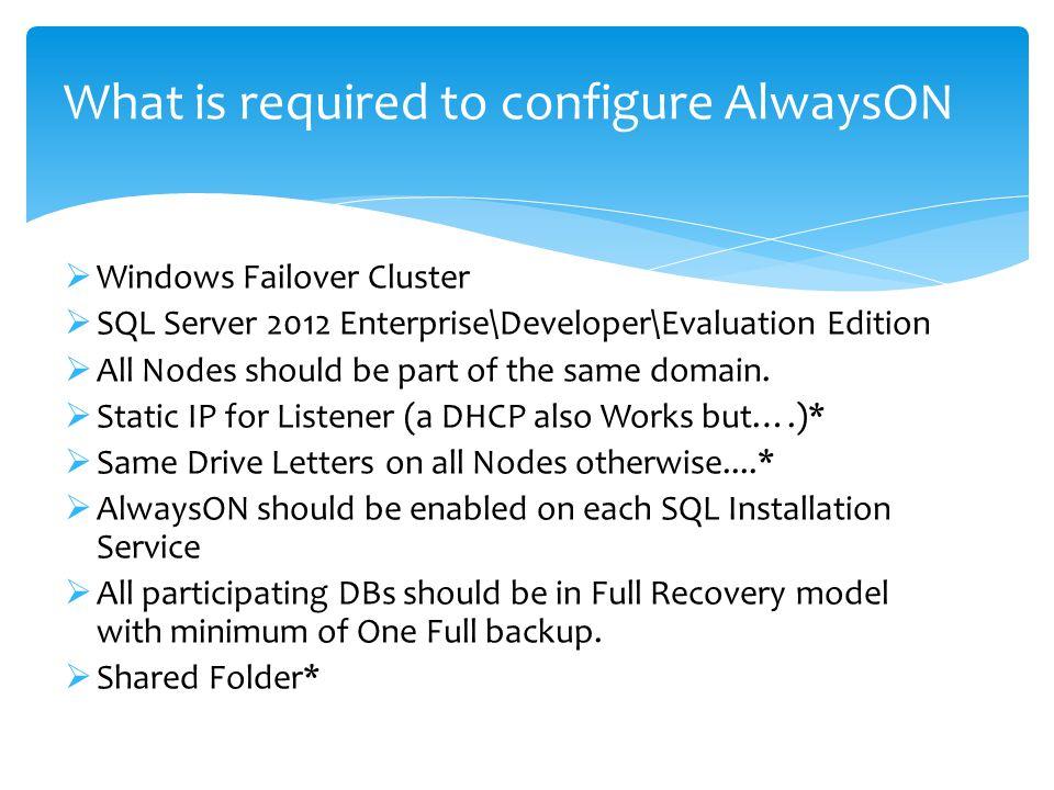  Windows Failover Cluster  SQL Server 2012 Enterprise\Developer\Evaluation Edition  All Nodes should be part of the same domain.  Static IP for Li