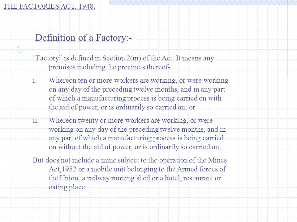 "Definition of a Factory:- ""Factory"" is defined in Section 2(m) of the Act. It means any premises including the precincts thereof- i.Whereon ten or mor"