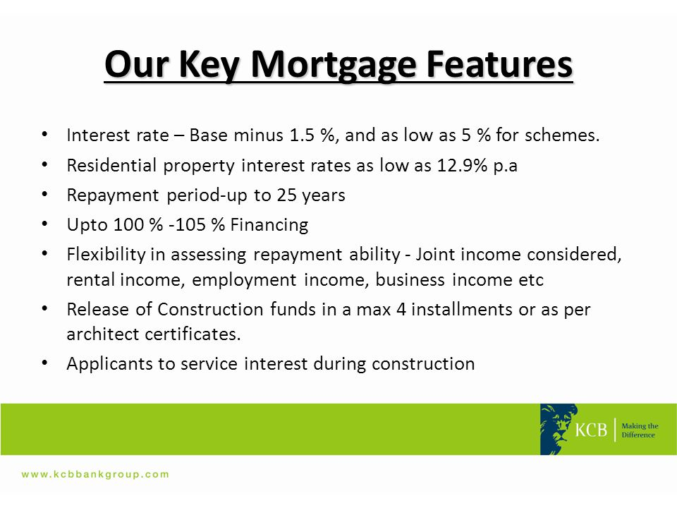 Our Key Mortgage Features Interest rate – Base minus 1.5 %, and as low as 5 % for schemes. Residential property interest rates as low as 12.9% p.a Rep