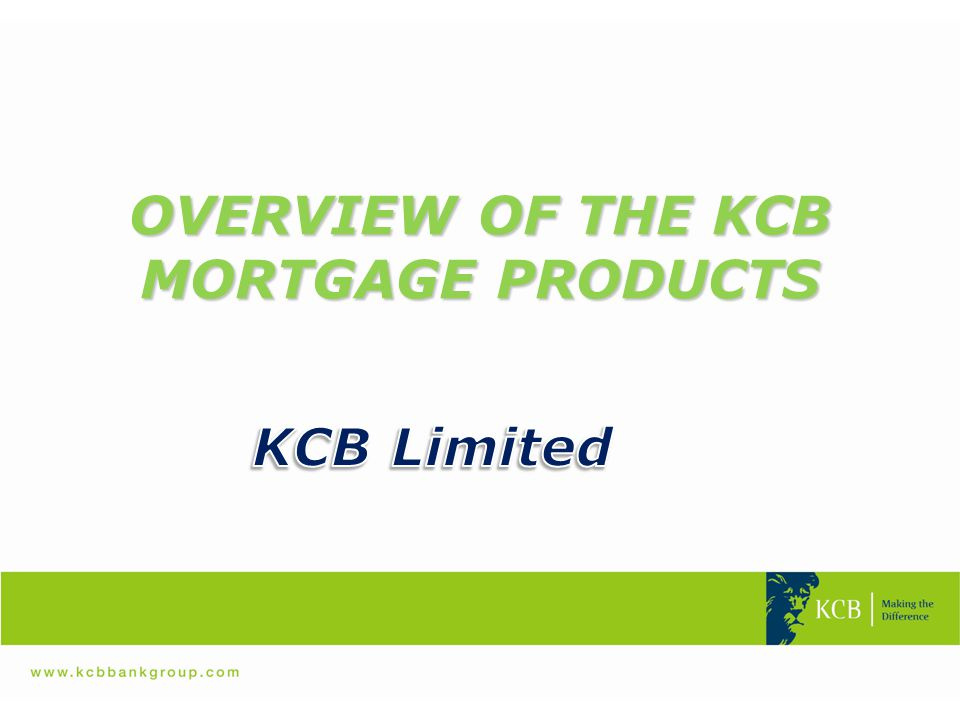 OVERVIEW OF THE KCB MORTGAGE PRODUCTS