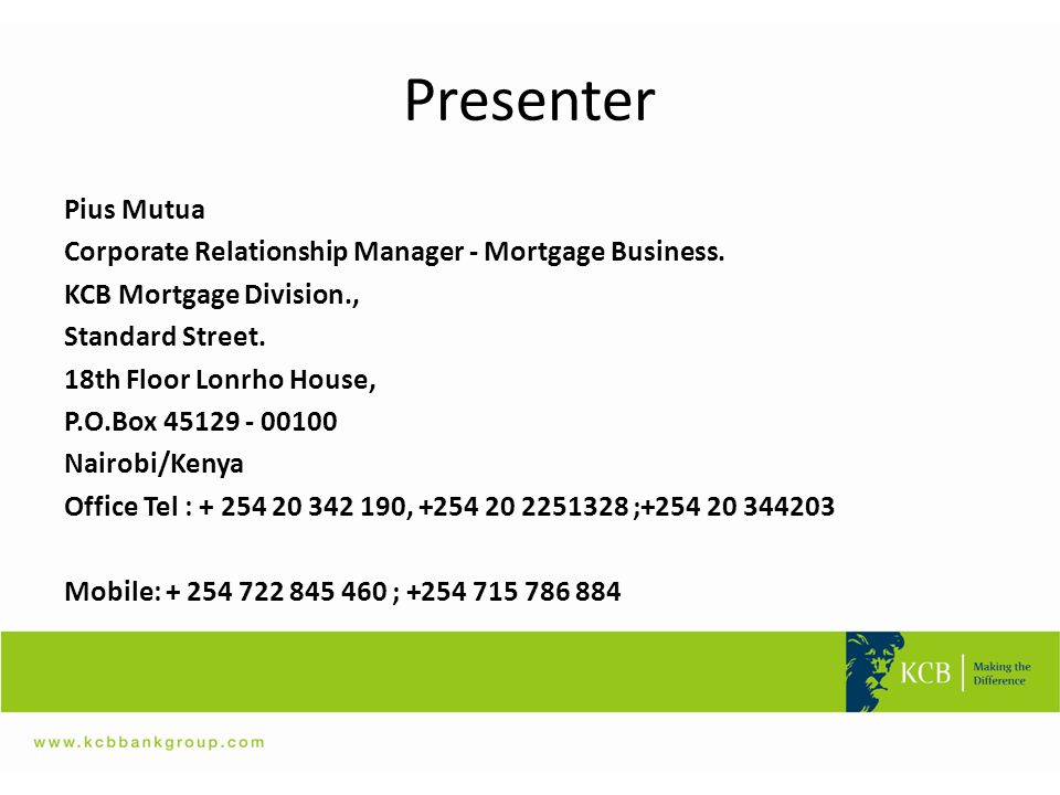 Presenter Pius Mutua Corporate Relationship Manager - Mortgage Business.