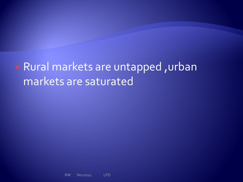  Rural markets are untapped,urban markets are saturated RM Nov2011 LPD