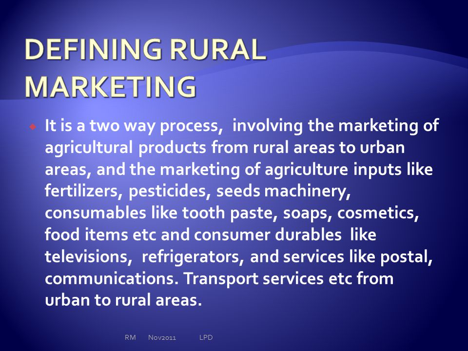  It is a two way process, involving the marketing of agricultural products from rural areas to urban areas, and the marketing of agriculture inputs l