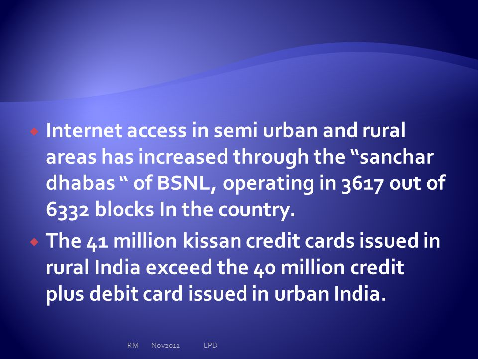 " Internet access in semi urban and rural areas has increased through the ""sanchar dhabas "" of BSNL, operating in 3617 out of 6332 blocks In the count"