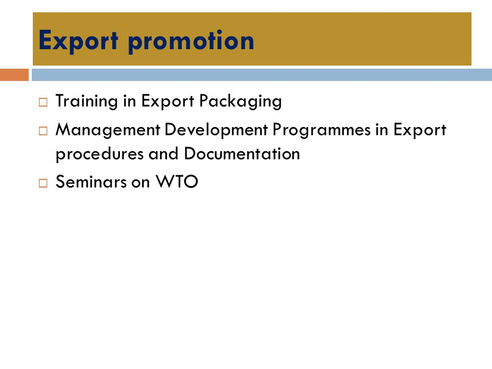 Export promotion  Training in Export Packaging  Management Development Programmes in Export procedures and Documentation  Seminars on WTO
