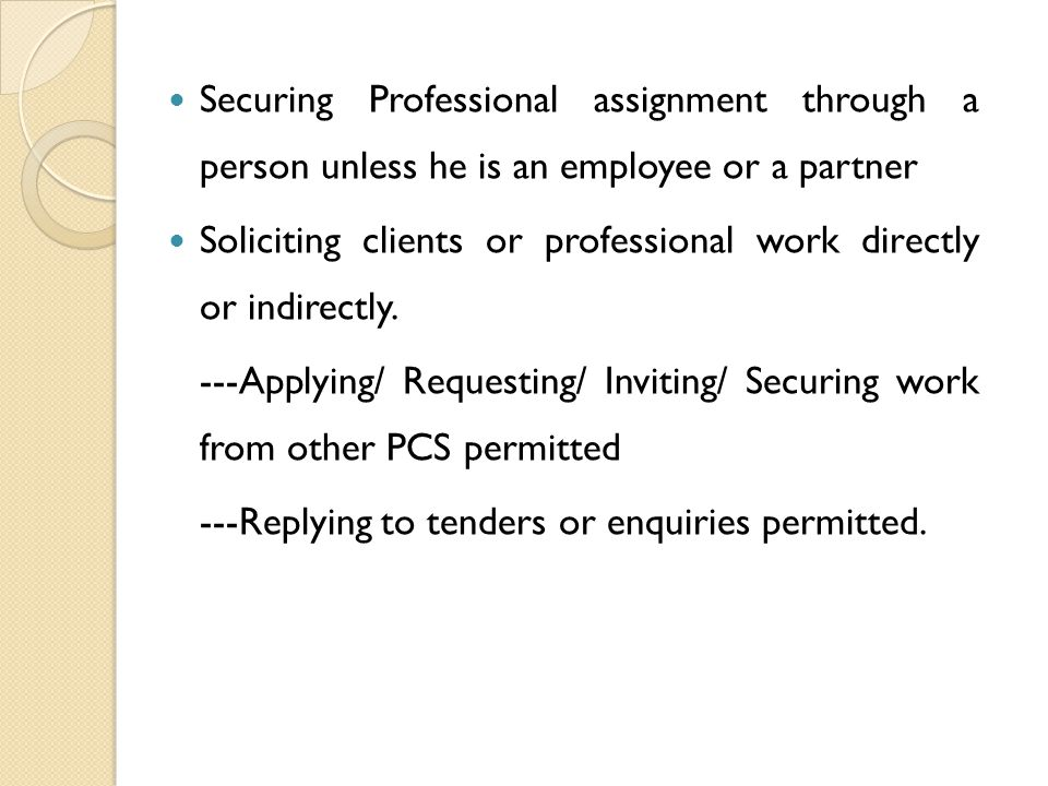 Securing Professional assignment through a person unless he is an employee or a partner Soliciting clients or professional work directly or indirectly.
