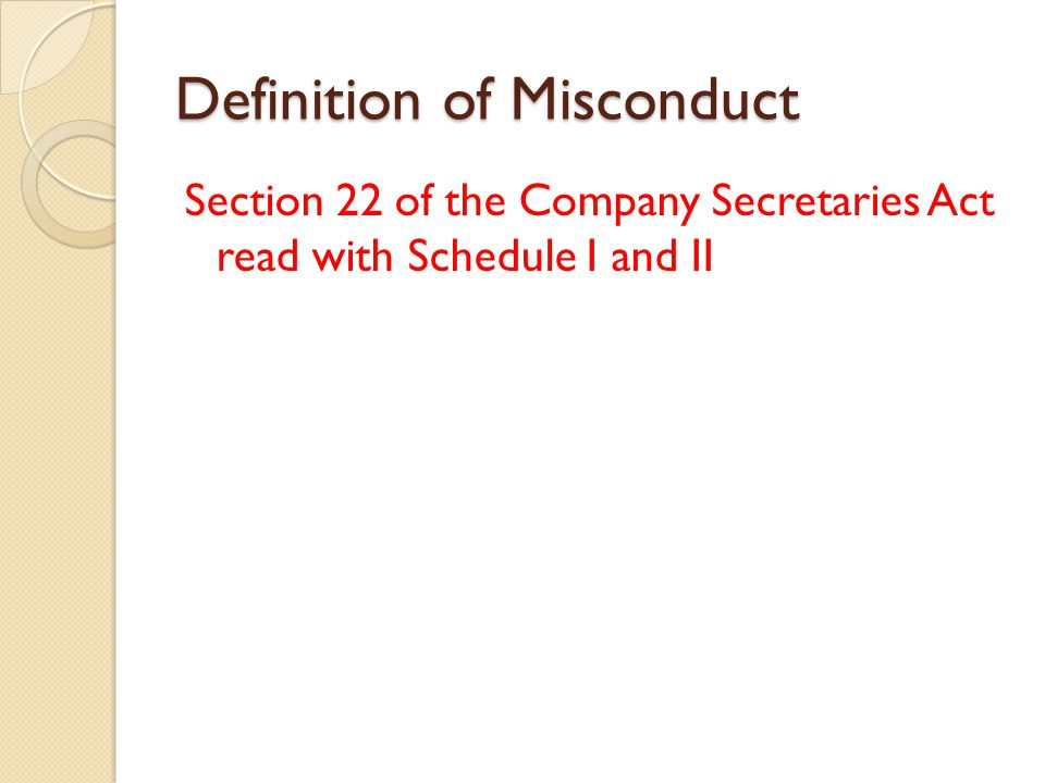 Definition of Misconduct Section 22 of the Company Secretaries Act read with Schedule I and II