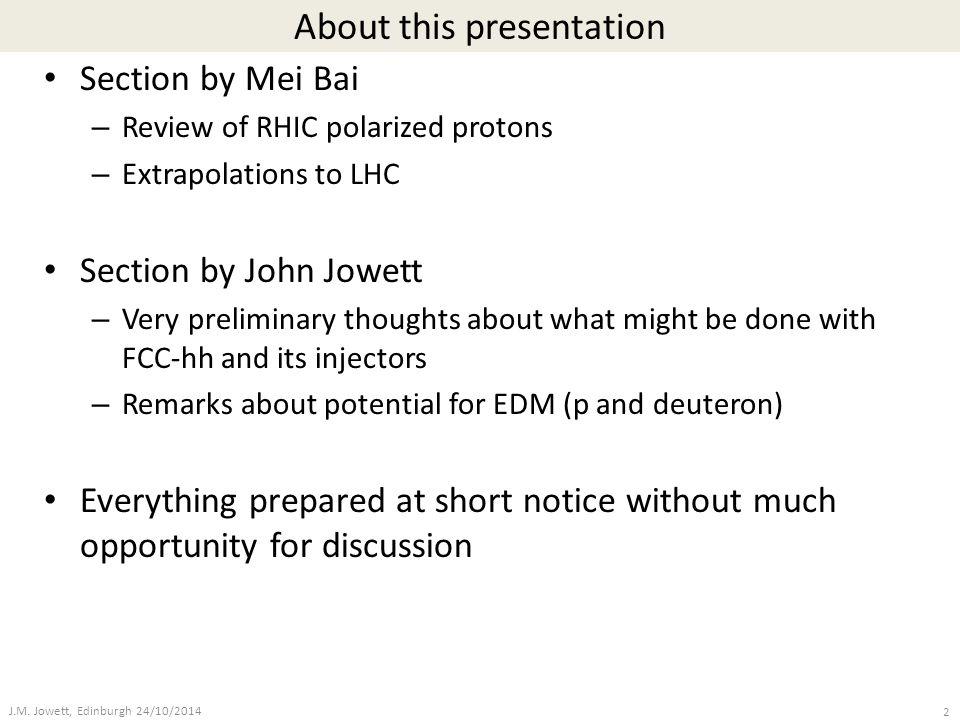 About this presentation Section by Mei Bai – Review of RHIC polarized protons – Extrapolations to LHC Section by John Jowett – Very preliminary though