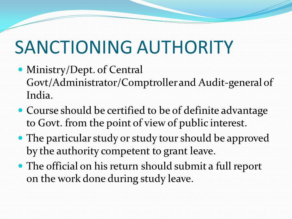 SANCTIONING AUTHORITY Ministry/Dept. of Central Govt/Administrator/Comptroller and Audit-general of India. Course should be certified to be of definit
