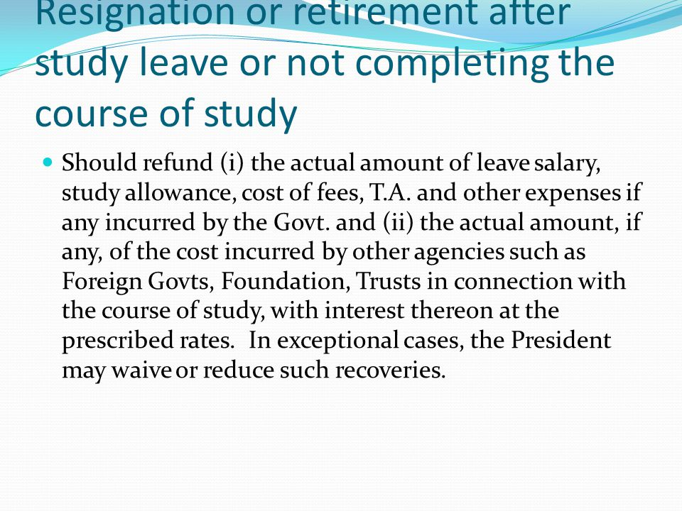 Resignation or retirement after study leave or not completing the course of study Should refund (i) the actual amount of leave salary, study allowance