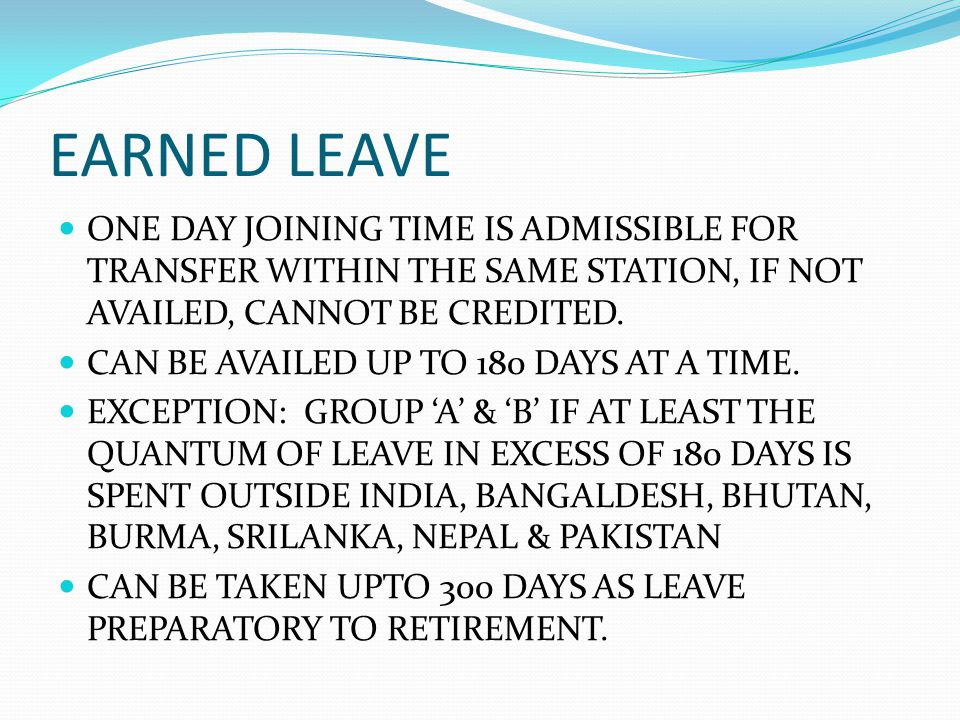 EARNED LEAVE ONE DAY JOINING TIME IS ADMISSIBLE FOR TRANSFER WITHIN THE SAME STATION, IF NOT AVAILED, CANNOT BE CREDITED. CAN BE AVAILED UP TO 180 DAY