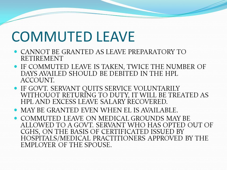 COMMUTED LEAVE CANNOT BE GRANTED AS LEAVE PREPARATORY TO RETIREMENT IF COMMUTED LEAVE IS TAKEN, TWICE THE NUMBER OF DAYS AVAILED SHOULD BE DEBITED IN