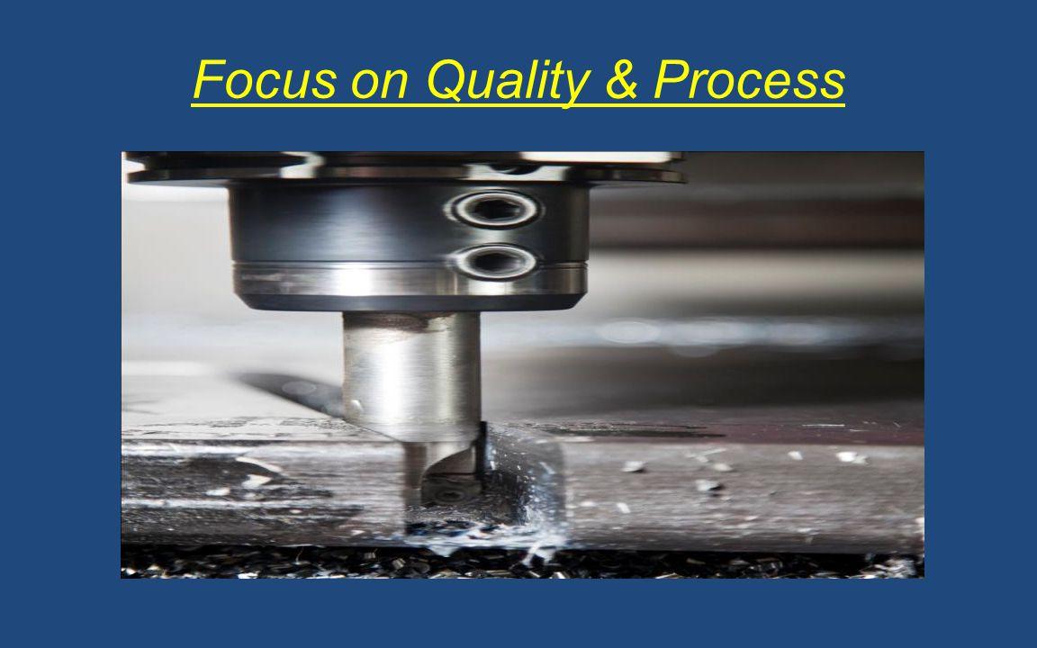 Focus on Quality & Process