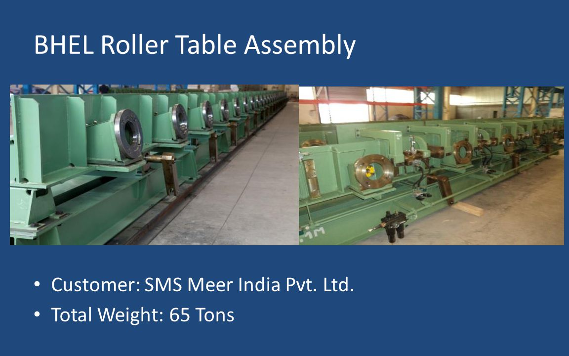BHEL Roller Table Assembly Customer: SMS Meer India Pvt. Ltd. Total Weight: 65 Tons