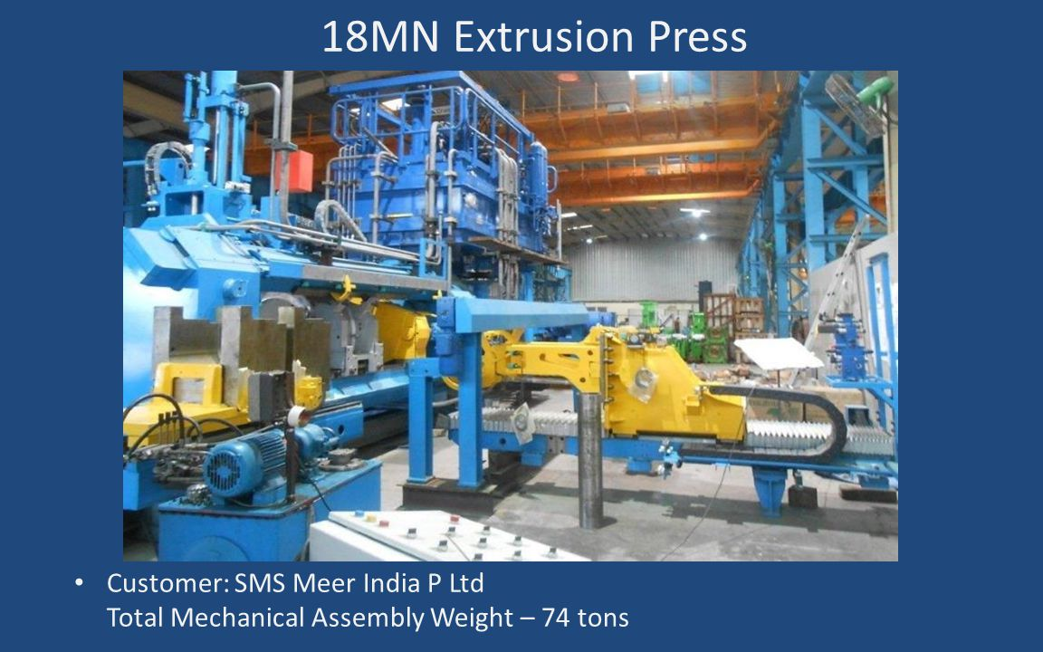 Customer: SMS Meer India P Ltd Total Mechanical Assembly Weight – 74 tons 18MN Extrusion Press