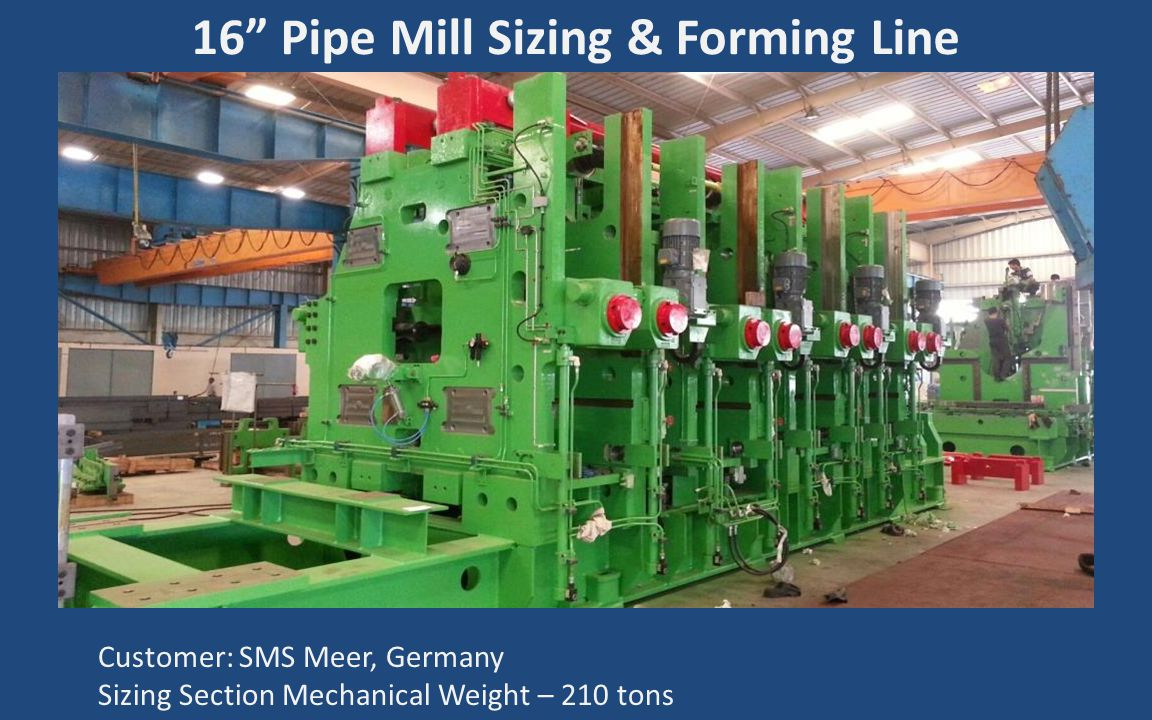 """16"""" Pipe Mill Sizing & Forming Line Customer: SMS Meer, Germany Sizing Section Mechanical Weight – 210 tons"""