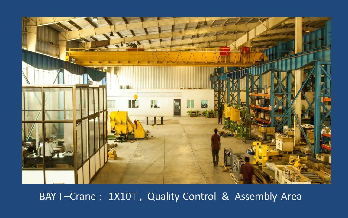 BAY I –Crane :- 1X10T, Quality Control & Assembly Area