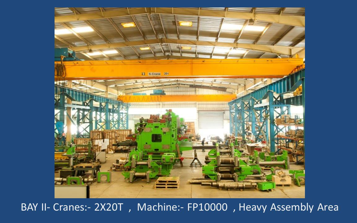 BAY II- Cranes:- 2X20T, Machine:- FP10000, Heavy Assembly Area
