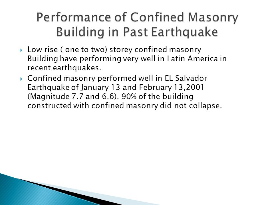  Under earthquake quake shaking, the masonry acts as compressive diagonal struts and the RCC confining element act as tension and compression member.