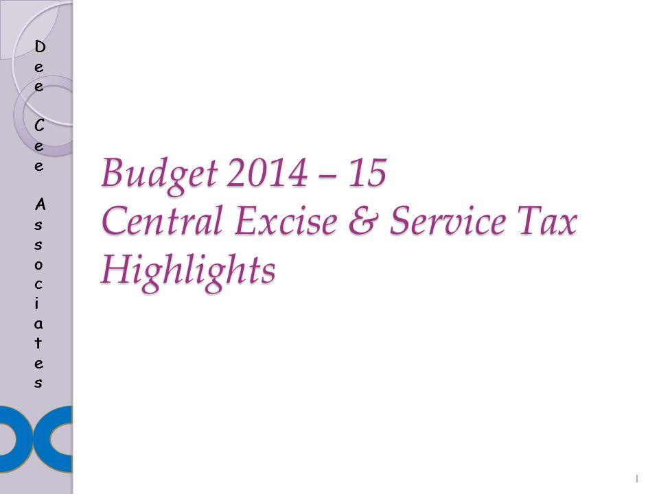 Dee Cee AssociatesDee Cee Associates Dee Cee AssociatesDee Cee Associates Budget 2014 – 15 Central Excise & Service Tax Highlights Dee Cee AssociatesD