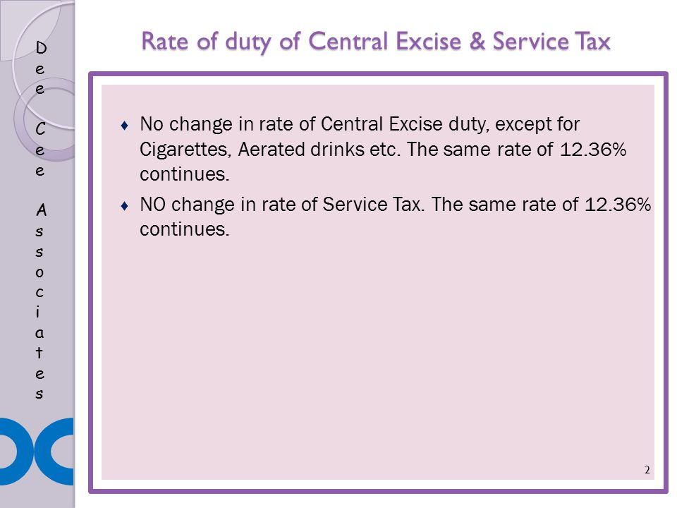 Dee Cee AssociatesDee Cee Associates Rate of duty of Central Excise & Service Tax ♦ No change in rate of Central Excise duty, except for Cigarettes, Aerated drinks etc.