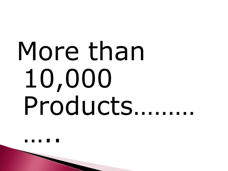More than 10,000 Products……… …..