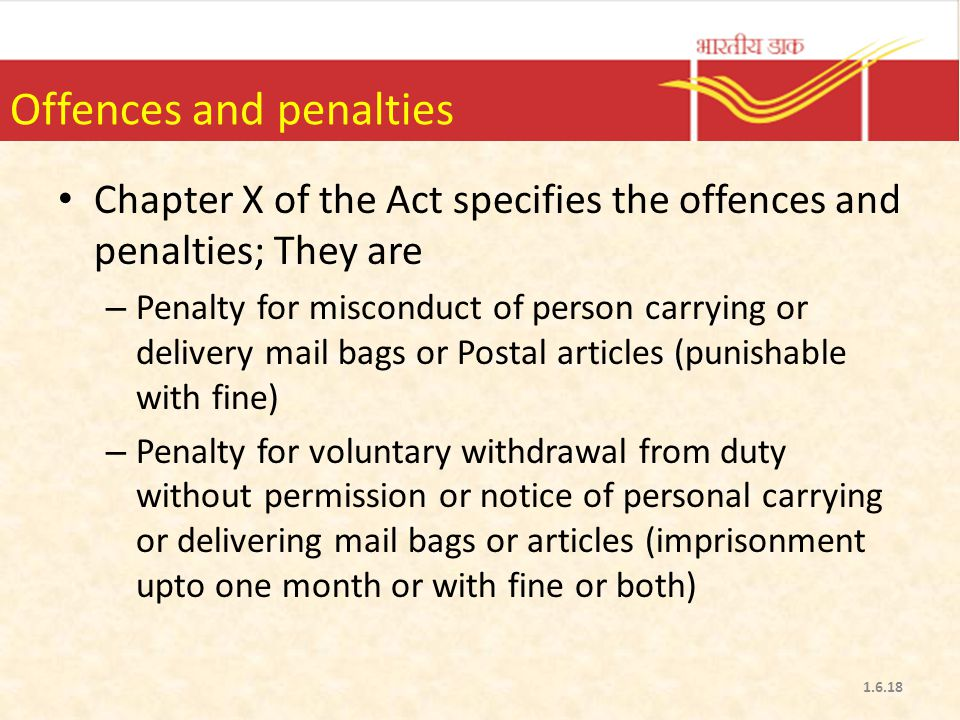 Offences and penalties Chapter X of the Act specifies the offences and penalties; They are – Penalty for misconduct of person carrying or delivery mai