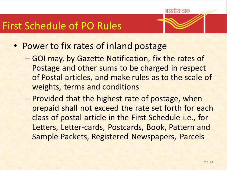 First Schedule of PO Rules Power to fix rates of inland postage – GOI may, by Gazette Notification, fix the rates of Postage and other sums to be char