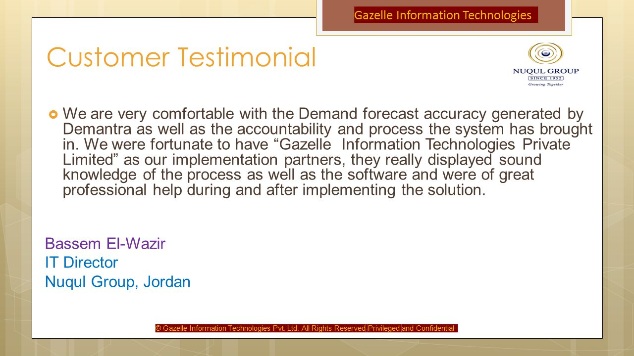 Customer Testimonial  We are very comfortable with the Demand forecast accuracy generated by Demantra as well as the accountability and process the system has brought in.