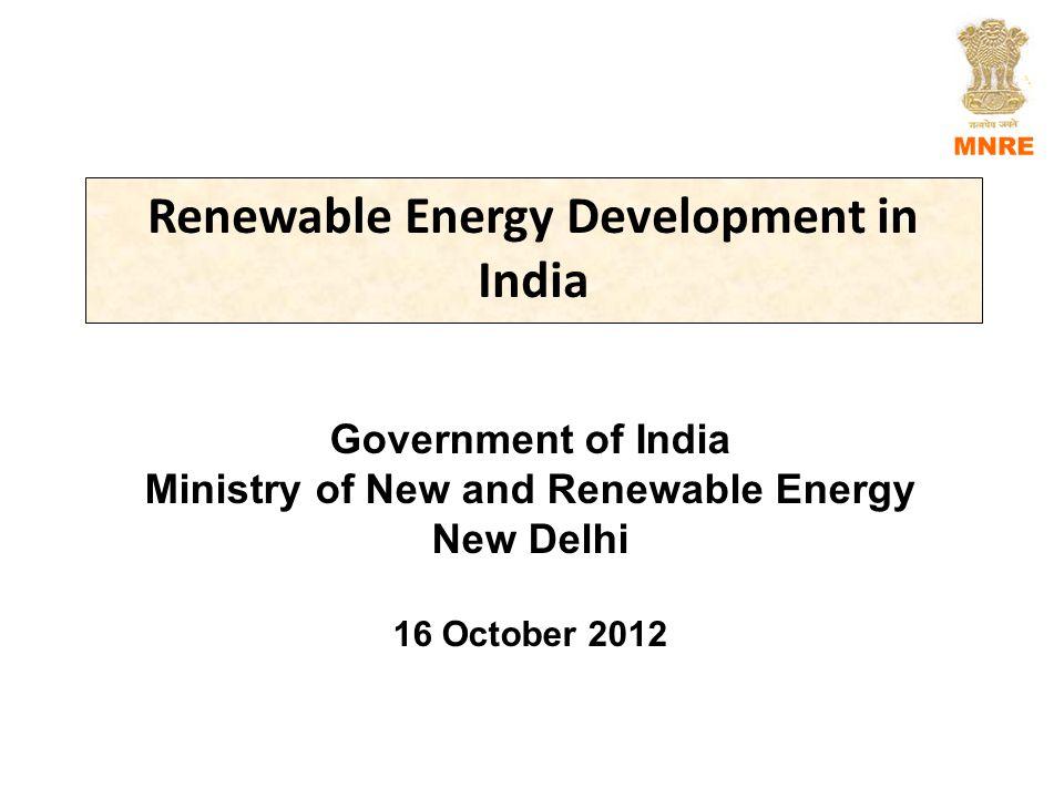 Renewable Energy Development in India Government of India Ministry of New and Renewable Energy New Delhi 16 October 2012