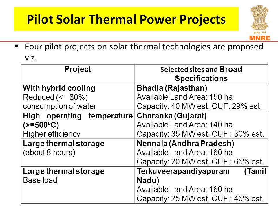 Pilot Solar Thermal Power Projects  Four pilot projects on solar thermal technologies are proposed viz.