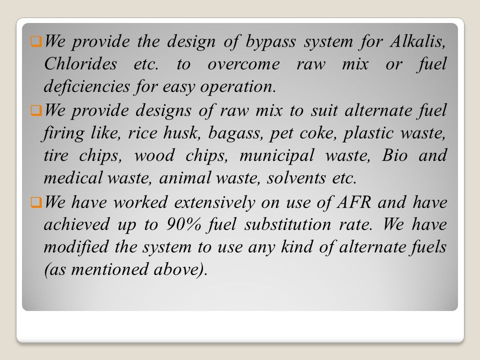  We provide the design of bypass system for Alkalis, Chlorides etc.