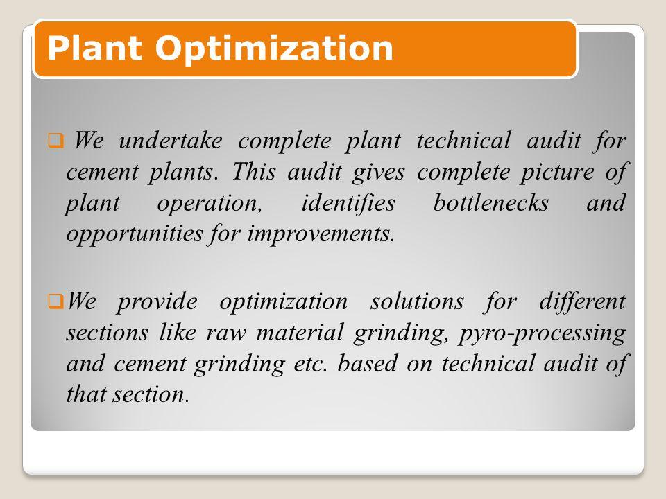 Plant Optimization  We undertake complete plant technical audit for cement plants.