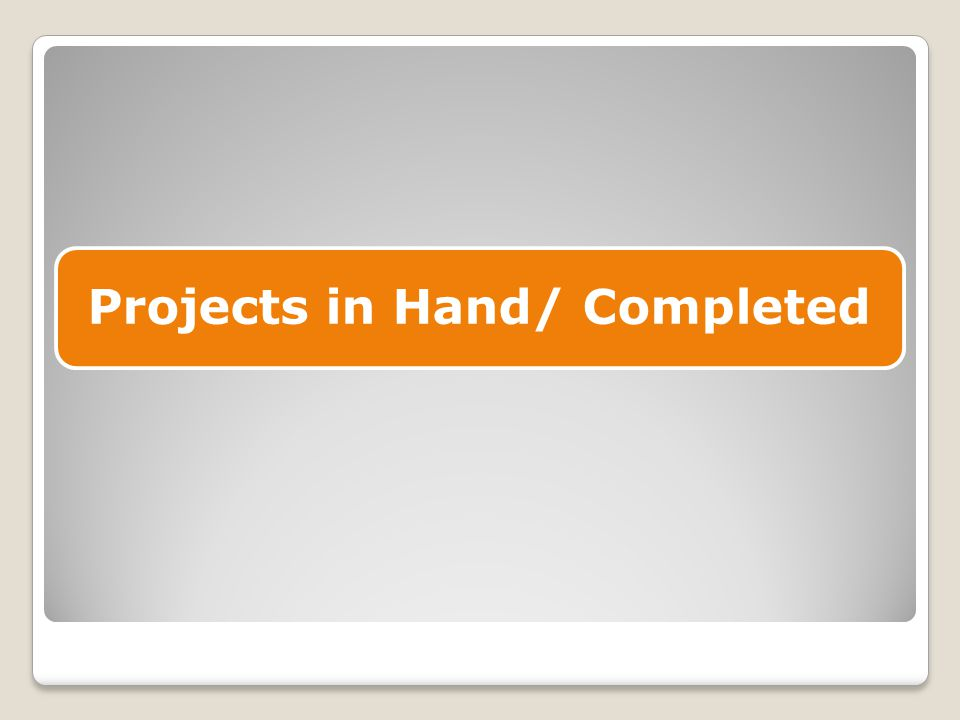 Projects in Hand/ Completed
